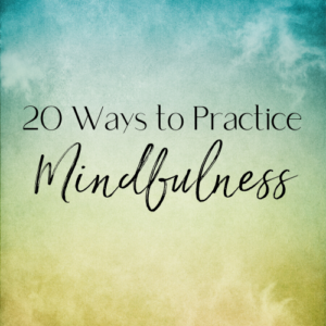 20 Mindfulness Practices